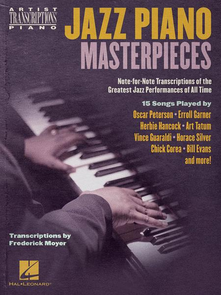Jazz Piano Masterpieces - Note-for-Note Transcriptions of the Greatest Jazz Performances of All Time