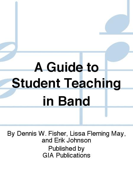 A Guide to Student Teaching in Band