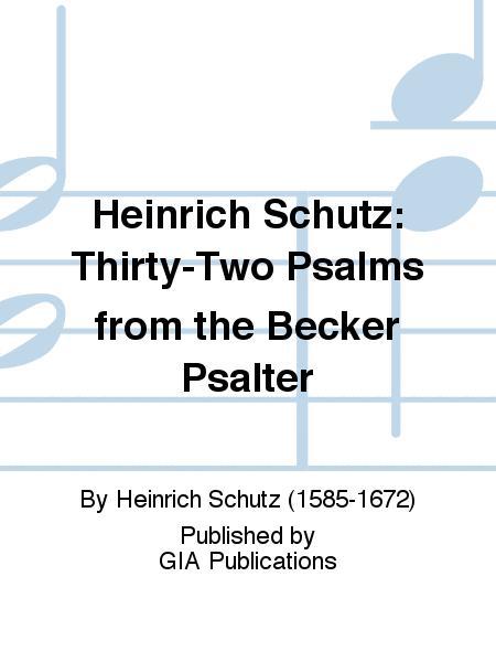 Heinrich Schutz: Thirty-Two Psalms from the Becker Psalter