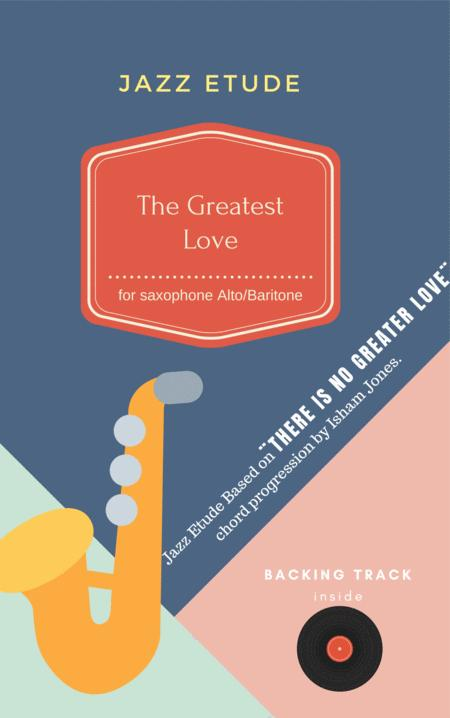The Greatest Love , Jazz etude for Saxophone Eb based on ¨There is No Greater Love¨ chord progression