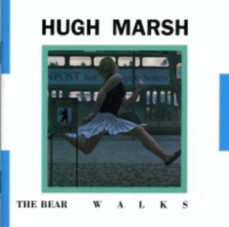 Hugh Marsh - The Bear Walks