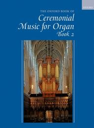 The Oxford Book of Ceremonial Music for Organ, Book 2