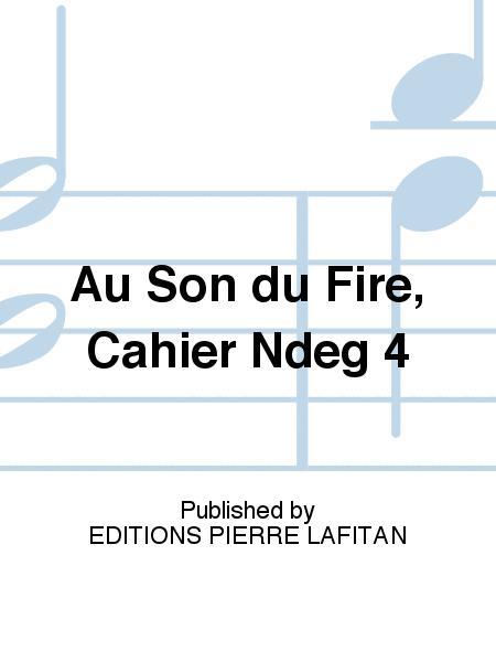 Au Son du Fire, Cahier Ndeg 4