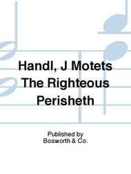 Handl, J Motets The Righteous Perisheth