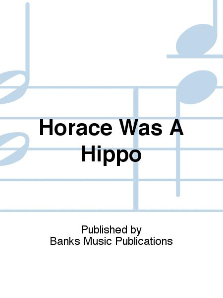 Horace Was A Hippo