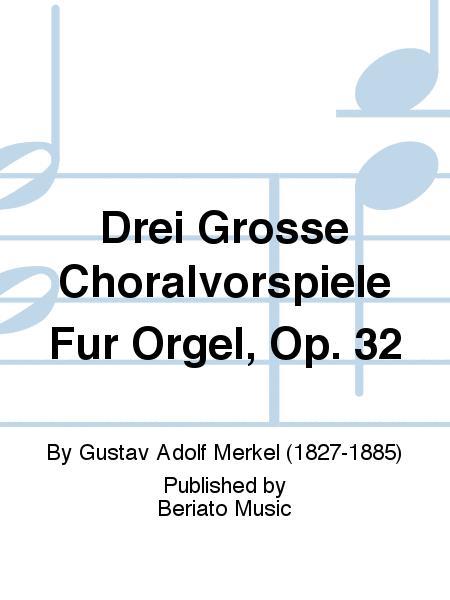 Drei Grosse Choralvorspiele Fur Orgel, Op. 32