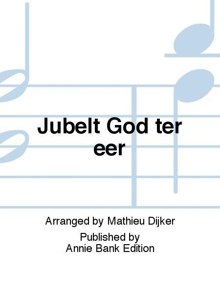 Jubelt God ter eer