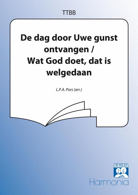 Dag door uwe gunst / Wat God doet dat is welgedaan