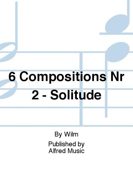 6 Compositions Nr 2 - Solitude