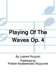 Playing Of The Waves Op. 4