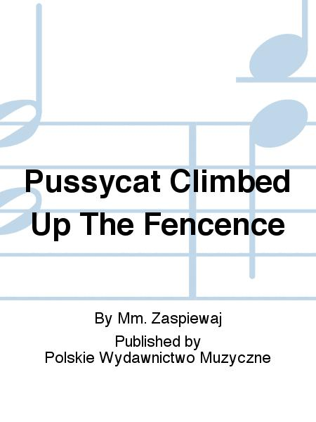 Pussycat Climbed Up The Fencence