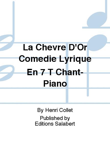 La Chevre D'Or Comedie Lyrique En 7 T Chant-Piano