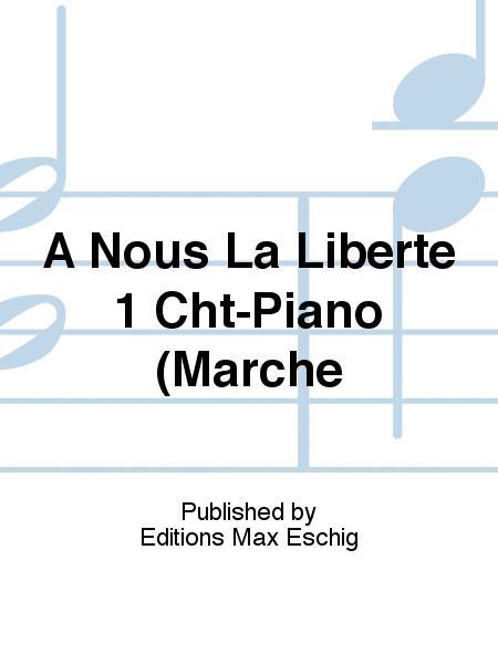 A Nous La Liberte 1 Cht-Piano (Marche