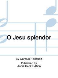 O Jesu splendor