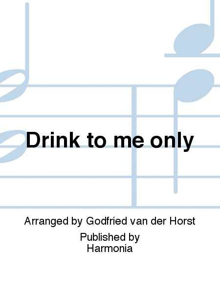 Drink to me only