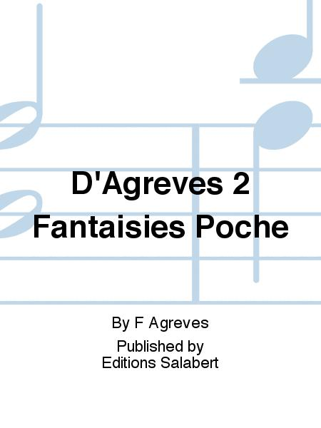 D'Agreves 2 Fantaisies Poche