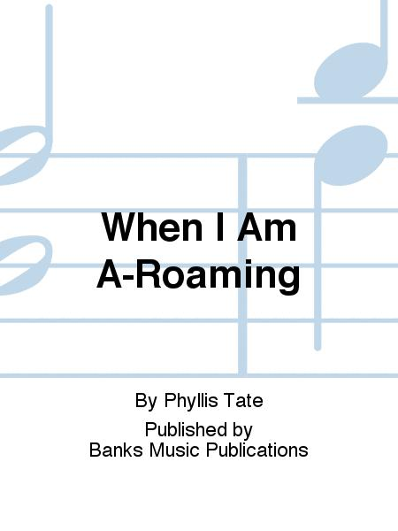 When I Am A-Roaming