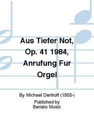 Aus Tiefer Not, Op. 41 1984, Anrufung Fur Orgel