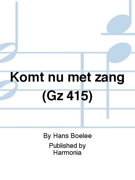 Komt nu met zang (Gz 415)