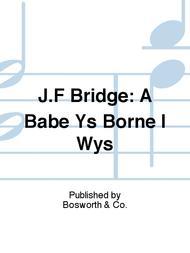 J.F Bridge: A Babe Ys Borne I Wys