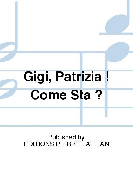 Gigi, Patrizia ! Come Sta ?