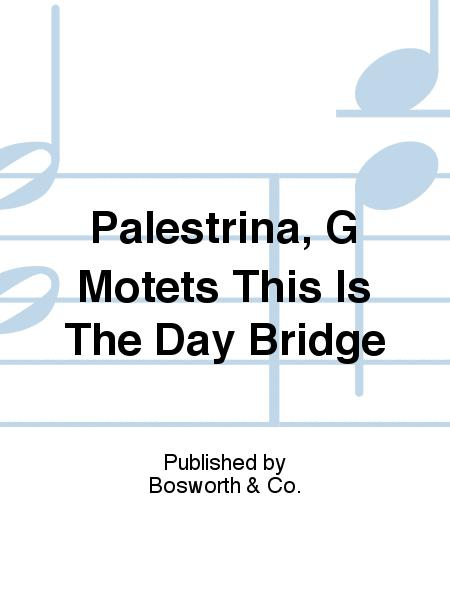 Palestrina, G Motets This Is The Day Bridge