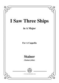 Stainer-I Saw Three Ships,in A Major,for A Cappella