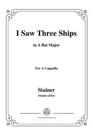 Stainer-I Saw Three Ships,in A flat Major,for A Cappella