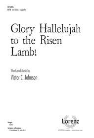 Glory Hallelujah to the Risen Lamb!