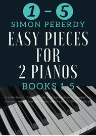 5 Easy Pieces for 2 pianos Books 1, 2, 3, 4 & 5 - 25 Classics arranged for 2 pianos, 4 hands by Simon Peberdy