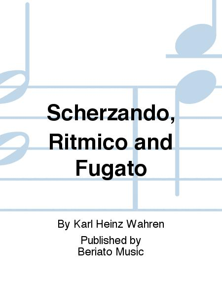 Scherzando, Ritmico and Fugato