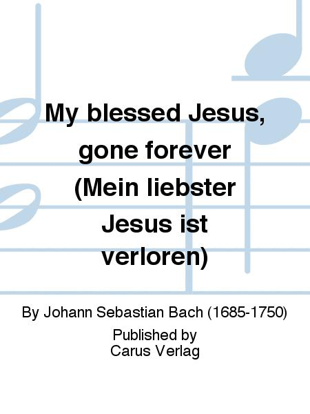 My blessed Jesus, gone forever (Mein liebster Jesus ist verloren)