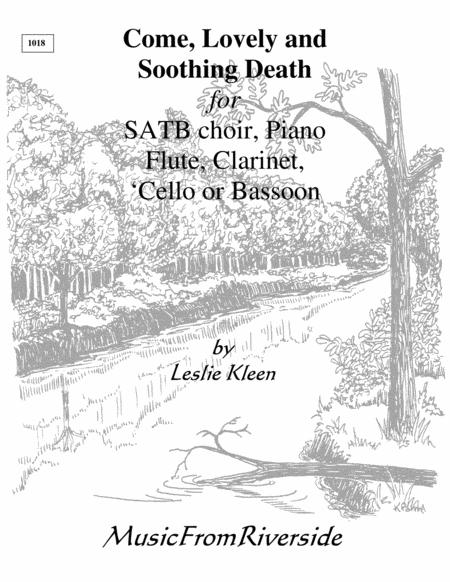 Come, Lovely and Soothing Death for SATB, piano, flute, Bb clarinet, bassoon or cello