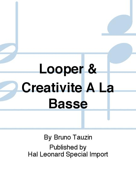 Looper & Creativite A La Basse