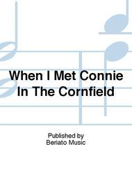When I Met Connie In The Cornfield