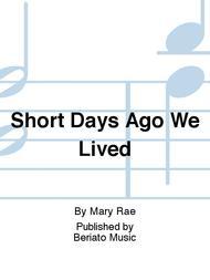 Short Days Ago We Lived