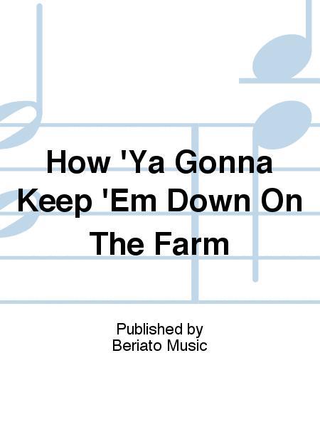 How 'Ya Gonna Keep 'Em Down On The Farm