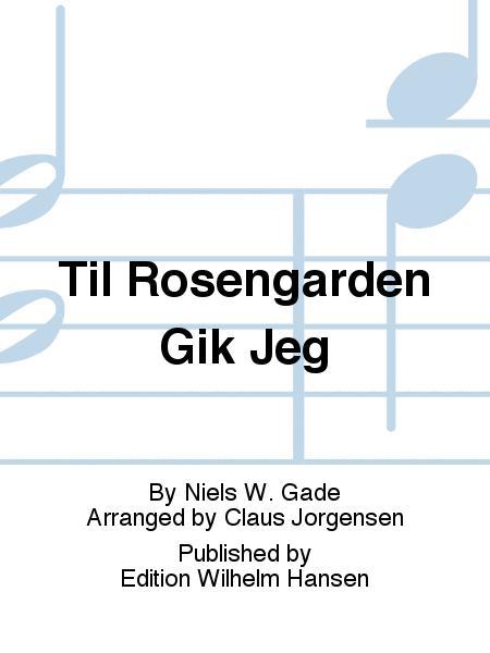 Til Rosengarden Gik Jeg