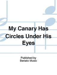 My Canary Has Circles Under His Eyes