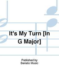 It's My Turn [In G Major]