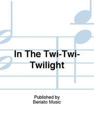 In The Twi-Twi-Twilight