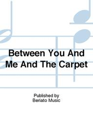 Between You And Me And The Carpet