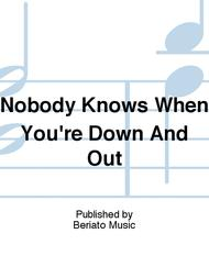 Nobody Knows When You're Down And Out