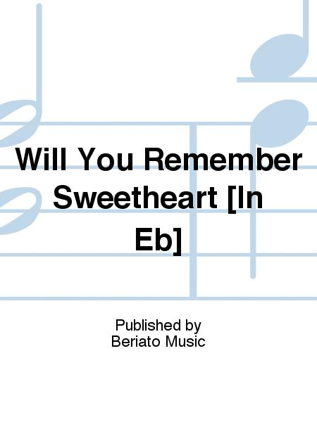 Will You Remember Sweetheart [In Eb]