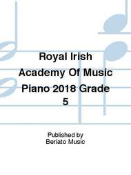 Royal Irish Academy Of Music Piano 2018 Grade 5