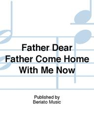 Father Dear Father Come Home With Me Now