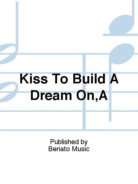 Kiss To Build A Dream On,A