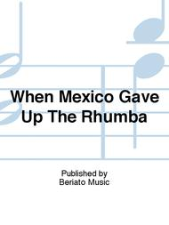 When Mexico Gave Up The Rhumba