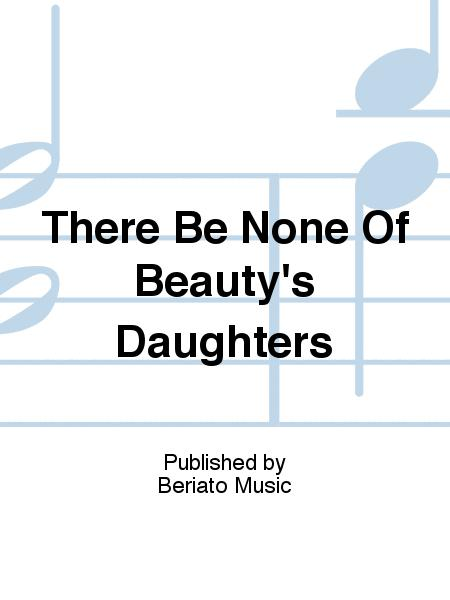 There Be None Of Beauty's Daughters