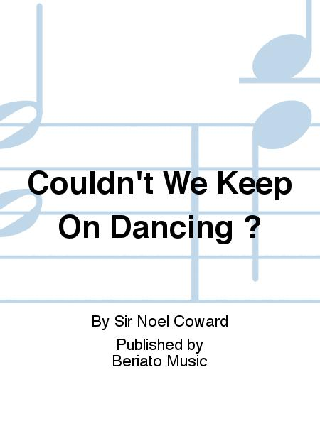 Couldn't We Keep On Dancing ?